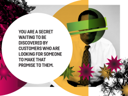 You are a secret waiting to be discovered by customers who are looking for someone to make that promise to them.