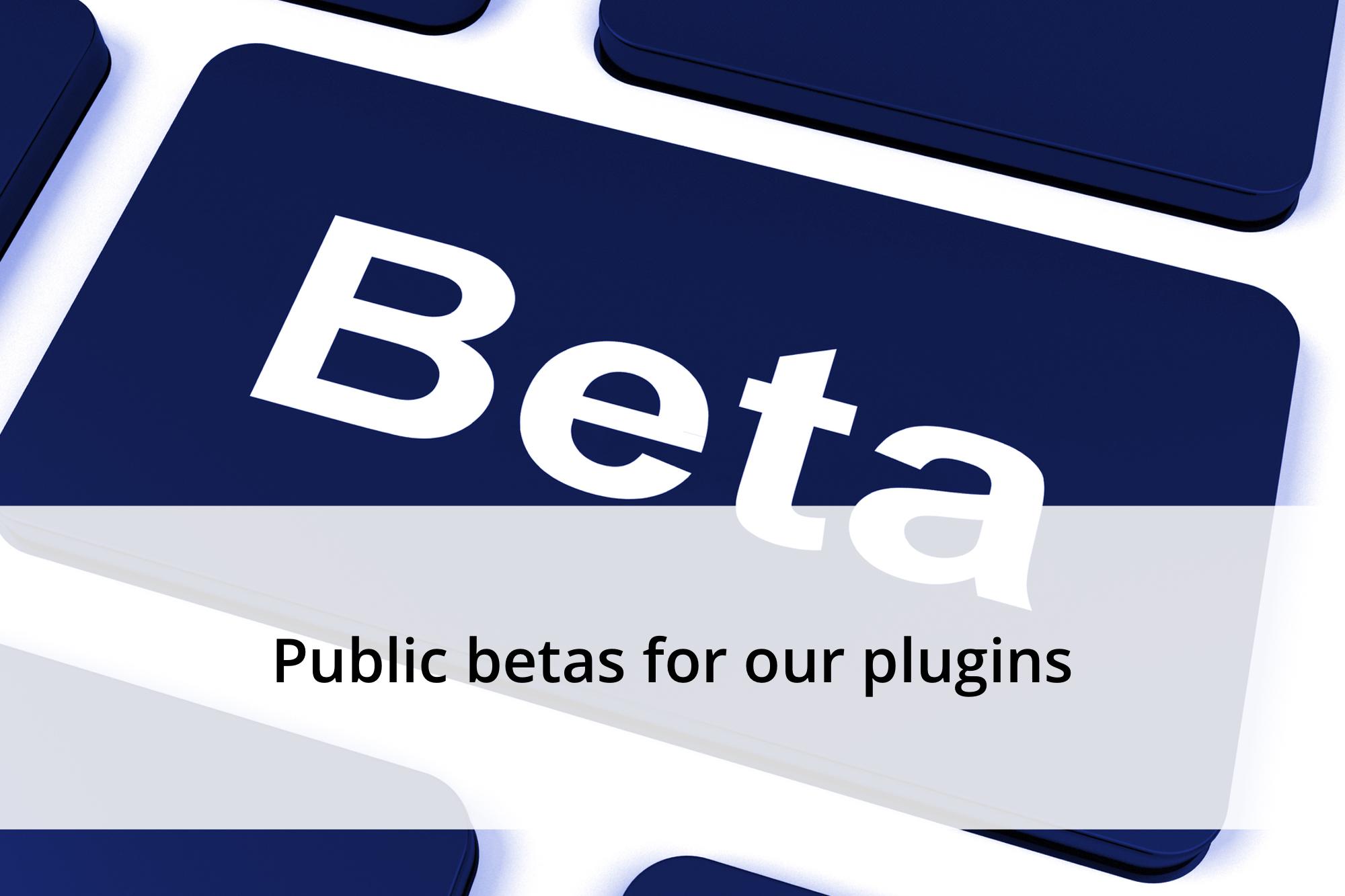 public betas for our plugins