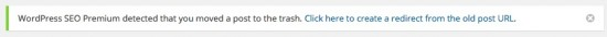 Image of the redirect manager notice that says: WordPress SEO Premium detected that you moved a post to the trash. Click here to create a redirect from the old post URL.