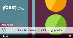 Ask Yoast how to clean up old blog posts