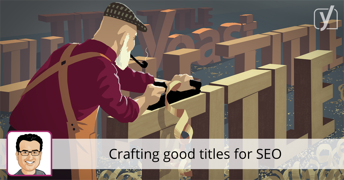Crafting a good page title for SEO • Yoast guide to title tag SEO