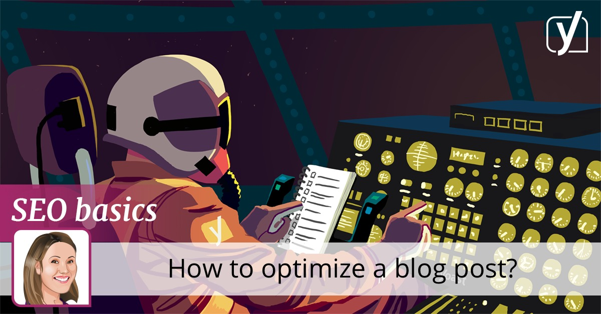 SEO basics: How to optimize a blog post? • Yoast